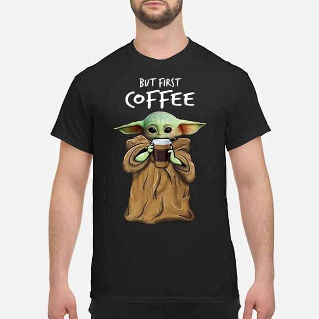 Official Baby Yoda But First Coffee Shirt