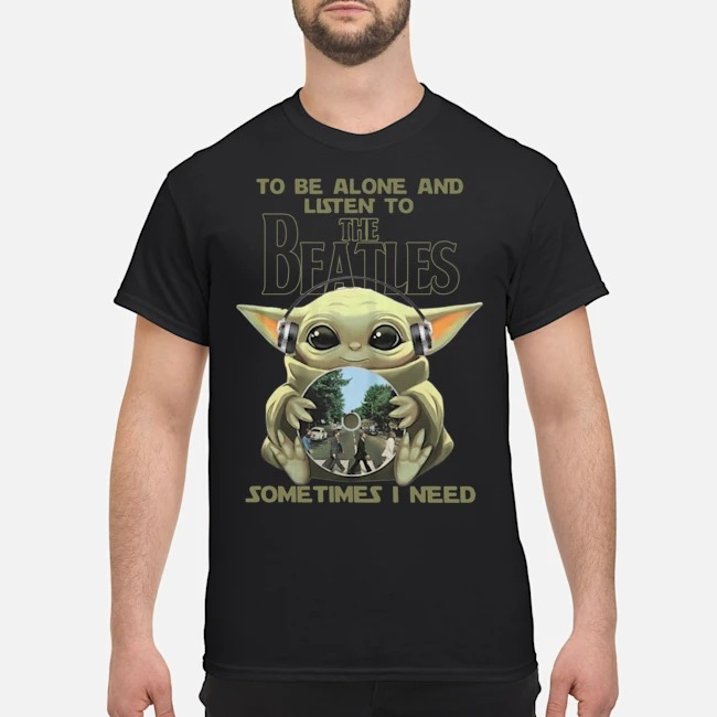 https://kingtees.shop/teephotos/2019/12/Official-Baby-Yoda-to-be-alone-and-listen-to-the-Beatles-sometimes-I-need-shirt.jpg