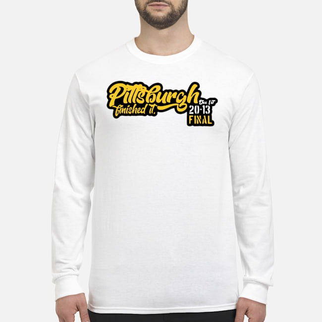 Pittsburgh Finished It 20-13 Final Long Sleeved T-Shirt