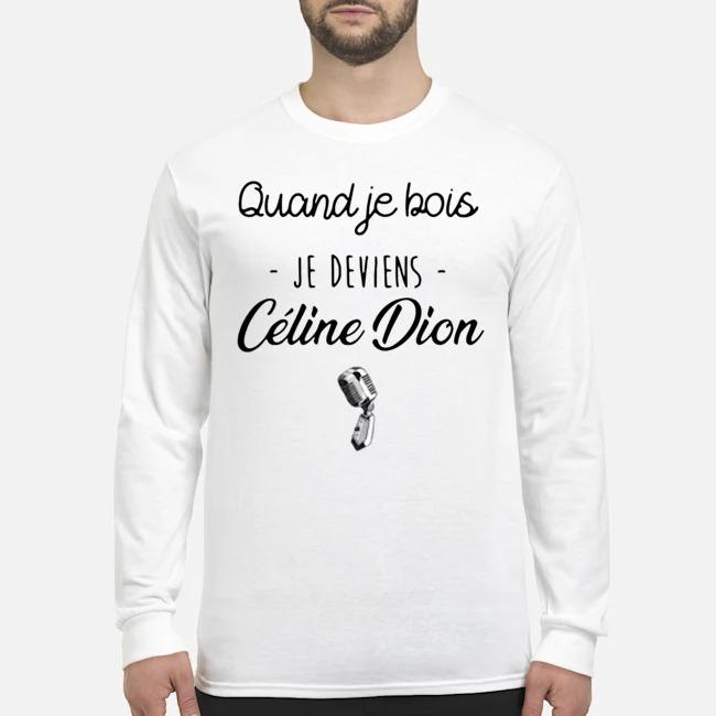 Quand Je Bois Je Deviens Céline Dion Long Sleeved T-Shirt