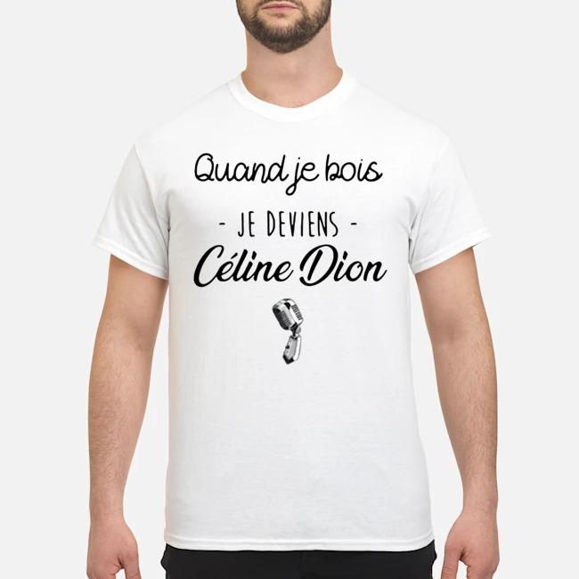 Quand Je Bois Je Deviens Céline Dion Shirt