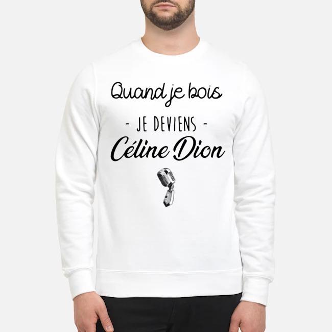 Quand Je Bois Je Deviens Céline Dion Sweater