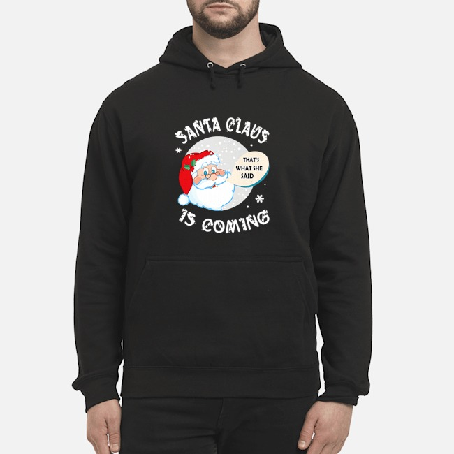 Santa Claus That's What She Said Is Coming Christmas Hoodie