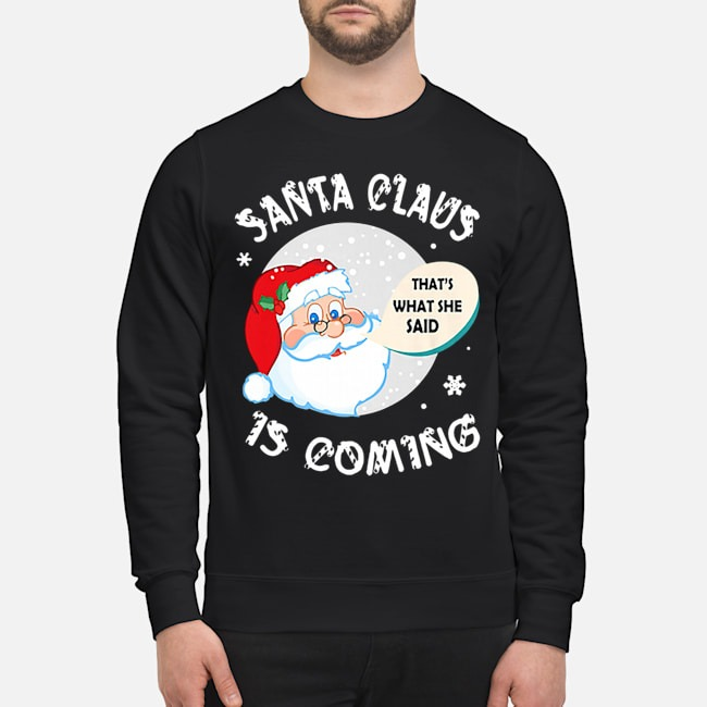 Santa Claus That's What She Said Is Coming Christmas Sweater