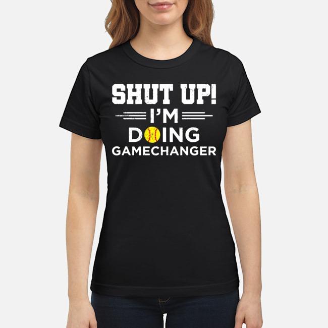 Shut Up I'm Doing Gamechanger Ladies