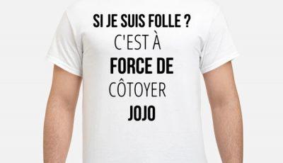 Si Je Suis Fille C'est À Force De Côtoyer JOJO Shirt