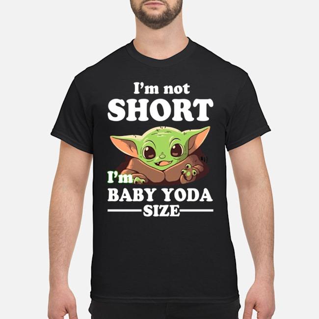 Star Wars I'm not short I'm Baby Yoda size shirt