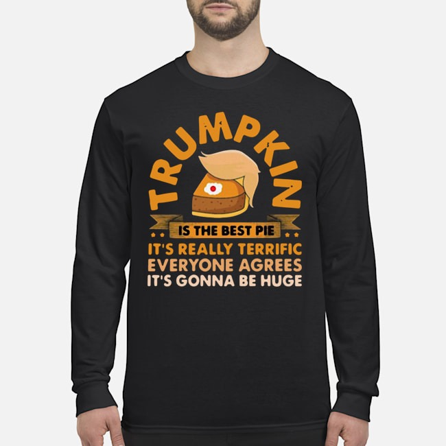 Trumpkin Is The Best Pie Meaning Long Sleeved T-Shirt