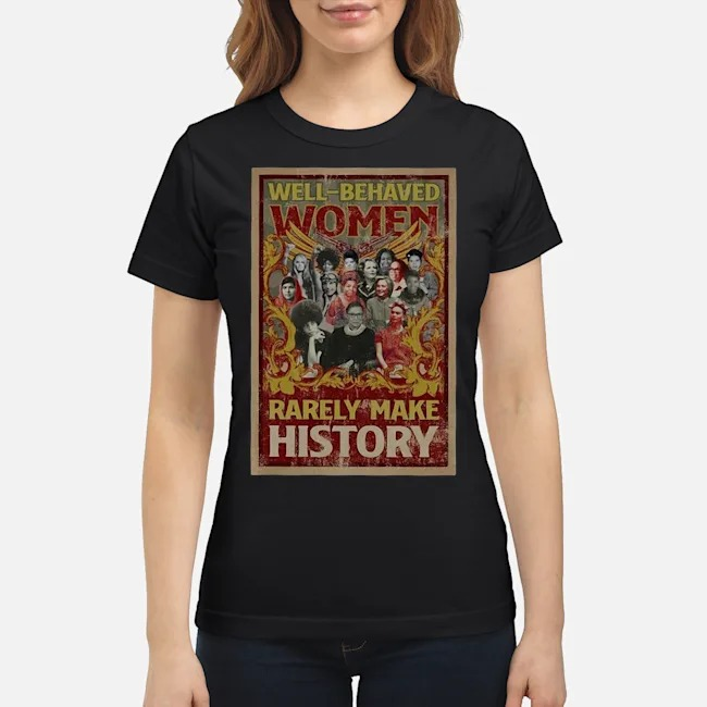 https://kingtees.shop/teephotos/2019/12/Well-behaved-Women-Rarely-Make-History-Ladies.jpg