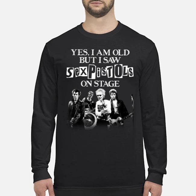 Yes I am old but I saw Sexpistols on stage Long Sleeved T-Shirt