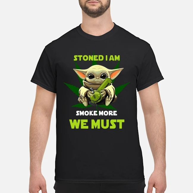 Baby Yoda Stoned I am smoke more we must weed shirt