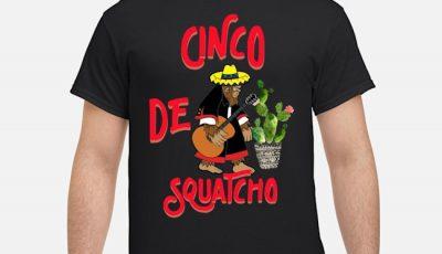 Cinco De Squatcho Shirt