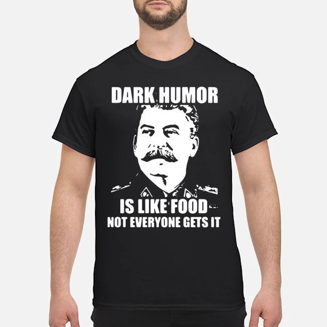 https://kingtees.shop/teephotos/2020/01/Dark-Humor-Is-Like-Food-Not-Everyone-Gets-It-Shirt.jpg
