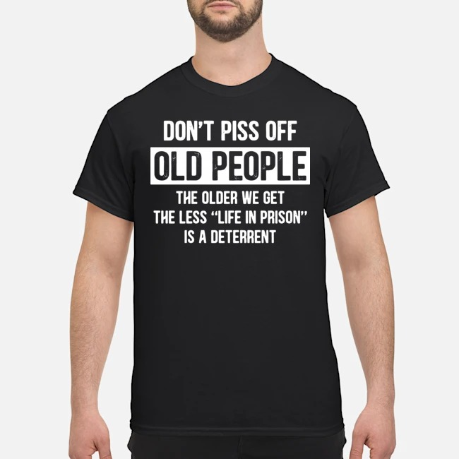 https://kingtees.shop/teephotos/2020/01/Dont-piss-off-old-people-the-older-we-get-the-less-life-in-prison-is-a-deterrent-shirt.jpg