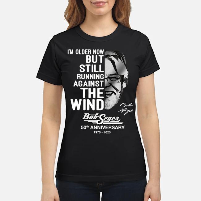 https://kingtees.shop/teephotos/2020/01/I%E2%80%99m-Older-Now-But-Still-Running-Against-The-Wind-Bob-Seger-50th-Anniversary-1970-2020-Signatures-Ladies.jpg