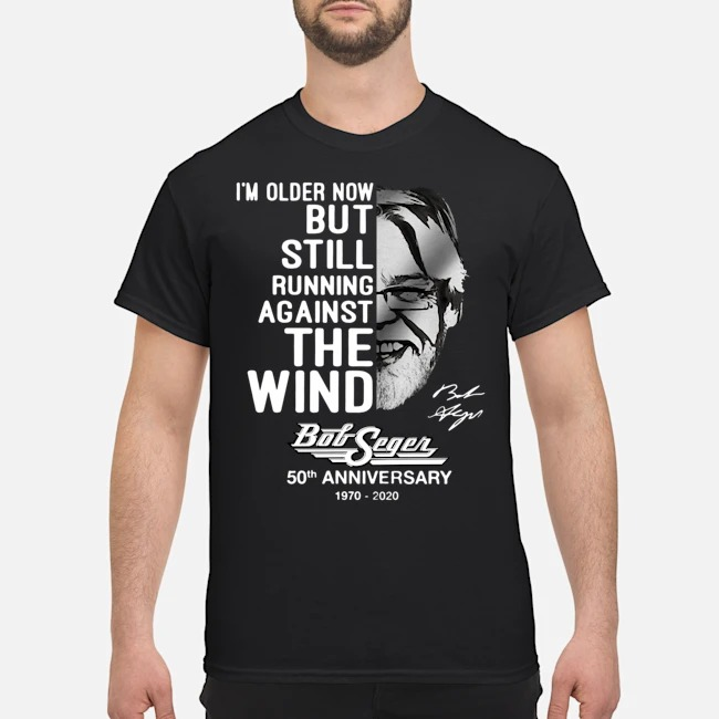 I'm Older Now But Still Running Against The Wind Bob Seger 50th Anniversary 1970-2020 Signatures Shirt