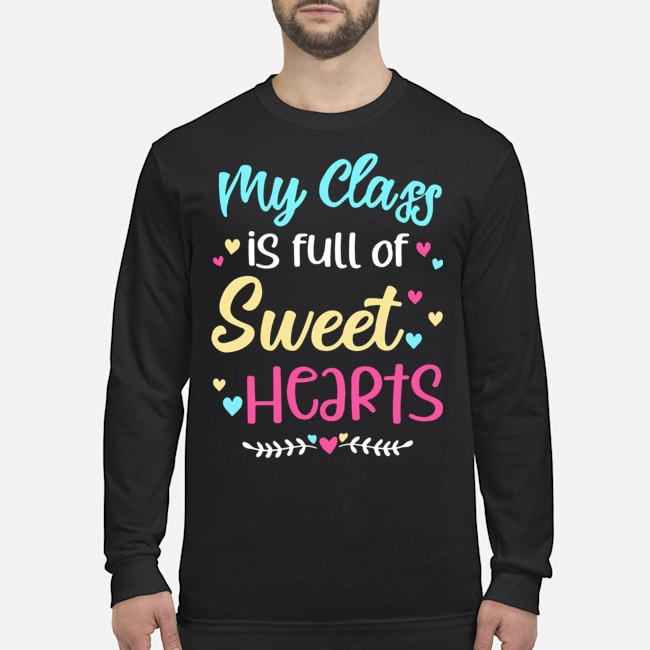 My Class Is Full Of Sweet Hearts Teacher Valentine's Day Long Sleeved T-Shirt