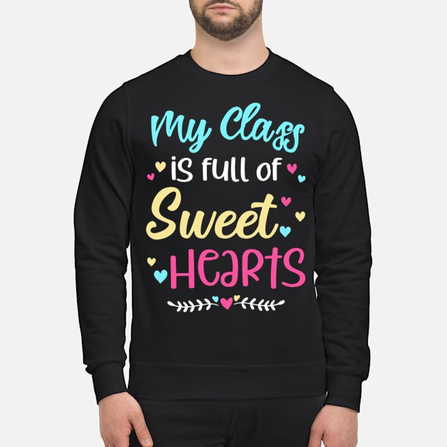 My Class Is Full Of Sweet Hearts Teacher Valentine's Day Sweater
