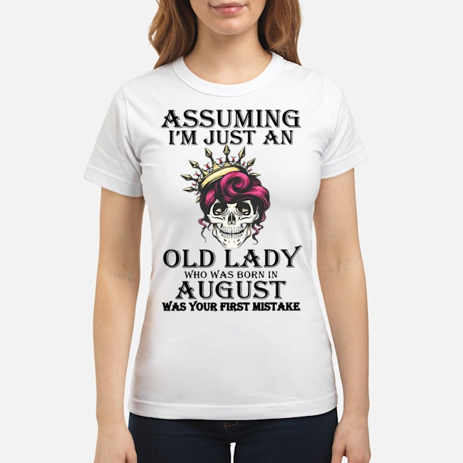 https://kingtees.shop/teephotos/2020/01/Queen-Skull-Assuming-im-just-an-old-lady-who-was-born-in-august-was-your-first-mistake-Ladies.jpg