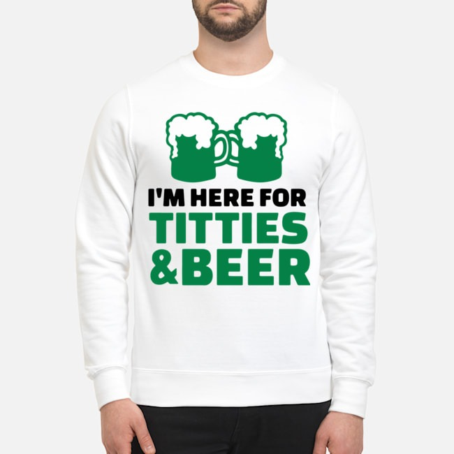 St. Patrick's Day Saying with I'm Here For Titties and Beer Sweater