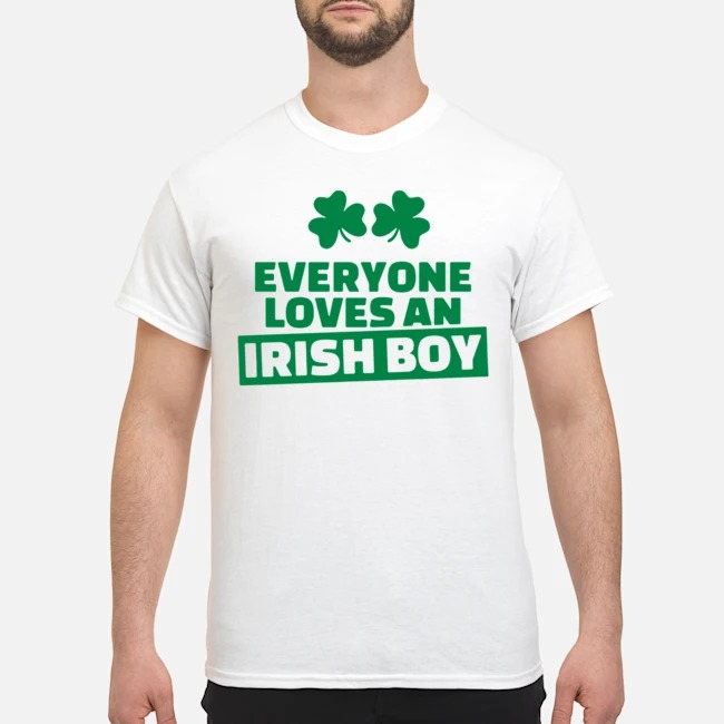St. Patrick's Day saying – Everyone loves an irish boy Shirt