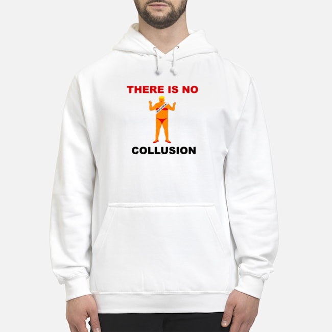 There Is No Collusion Trump Hoodie