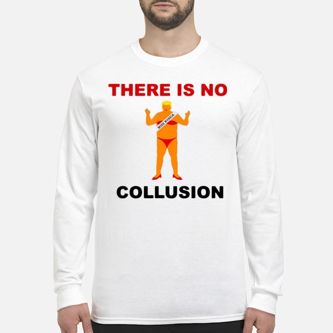 There Is No Collusion Trump Long Sleeved T-Shirt