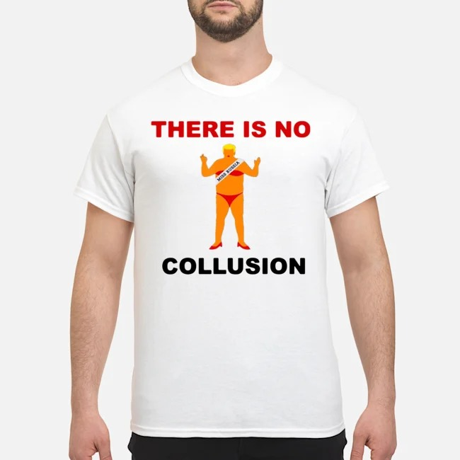 There Is No Collusion Trump Shirt
