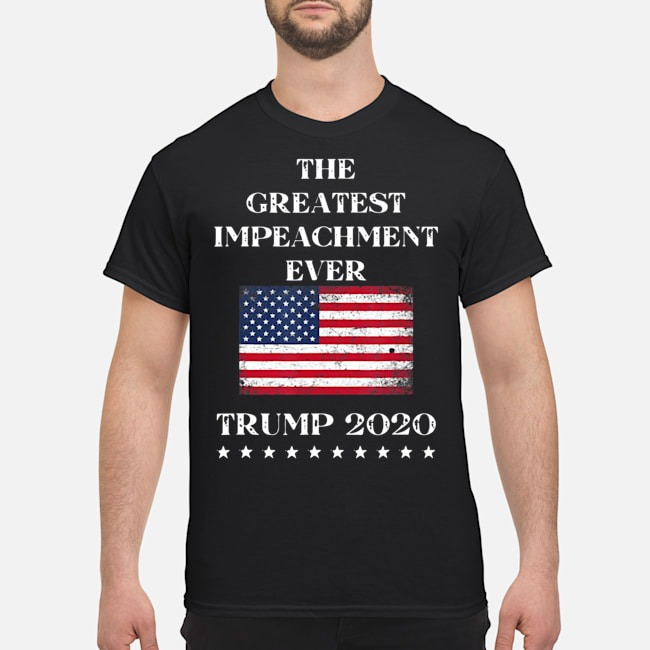 Trump 2020 Meme The Greatest Impeachment Ever Shirt