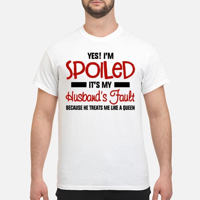 https://kingtees.shop/teephotos/2020/01/Yes-Im-Spoiled-Its-My-Husbands-Fault-Because-He-Treats-Me-Like-A-Queen-Shirt.jpg