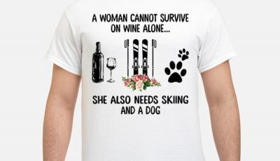 A Woman Cannot Survive On Wine Alone She Also Needs Skiing And A Dog Flower Shirt