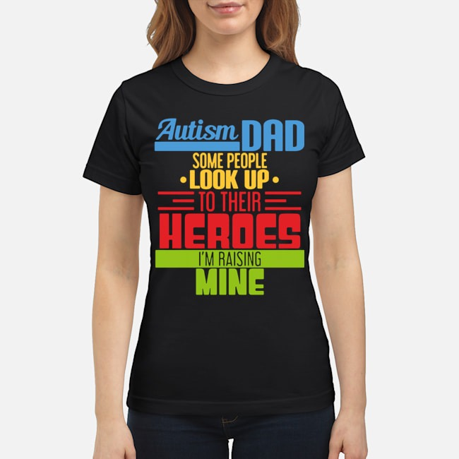 https://kingtees.shop/teephotos/2020/02/Autism-Dad-Some-People-Look-Up-To-The-Heroes-Im-Raising-Mine-2020-Ladies.jpg