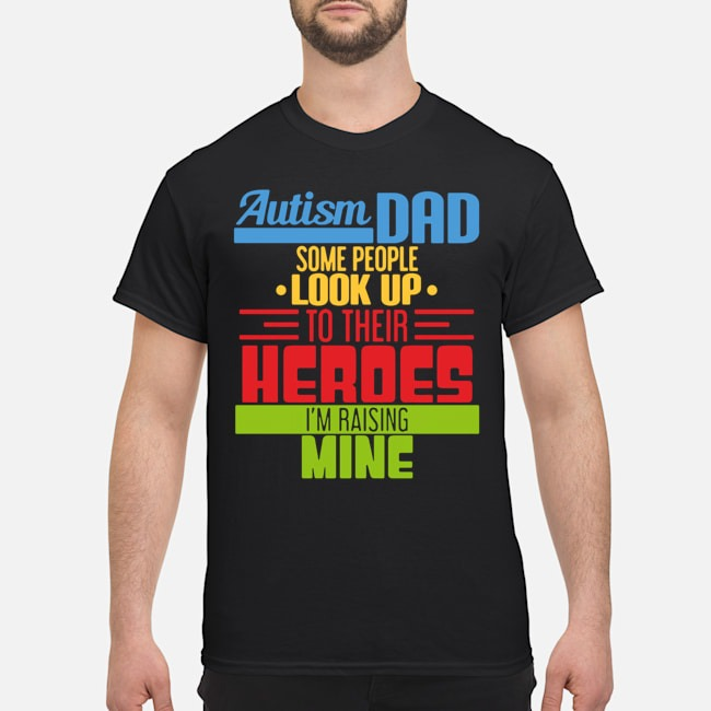 https://kingtees.shop/teephotos/2020/02/Autism-Dad-Some-People-Look-Up-To-The-Heroes-Im-Raising-Mine-2020-Shirt.jpg