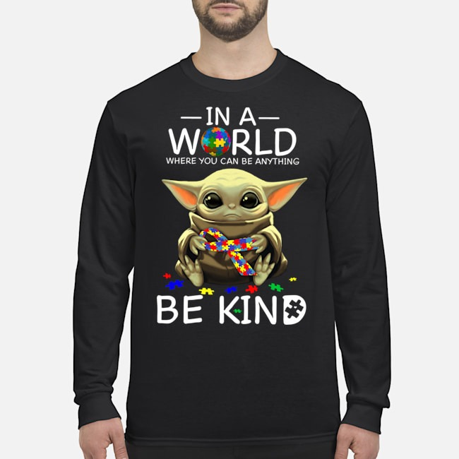 Baby Yoda Autism in a world where you can be anything be kind Long Sleeved T-Shirt