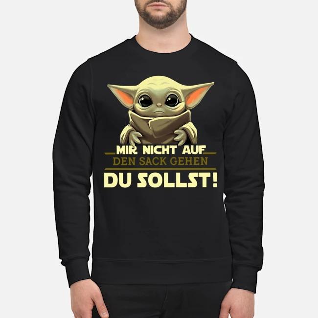 Baby Yoda Mir Nicht Auf Den Sack Gehen Du Sollst Sweater
