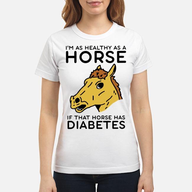 https://kingtees.shop/teephotos/2020/02/I%E2%80%99m-Healthy-As-A-Horse-If-That-Horse-Has-Diabetes-Ladies.jpg
