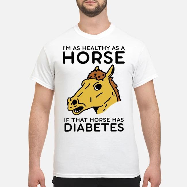 https://kingtees.shop/teephotos/2020/02/I%E2%80%99m-Healthy-As-A-Horse-If-That-Horse-Has-Diabetes-Shirt.jpg