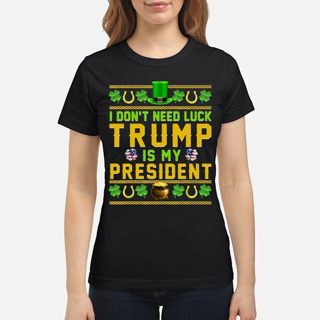 https://kingtees.shop/teephotos/2020/02/I-Dont-Need-Luck-Trump-Is-My-President-St-Patricks-Day-Ladies.jpg