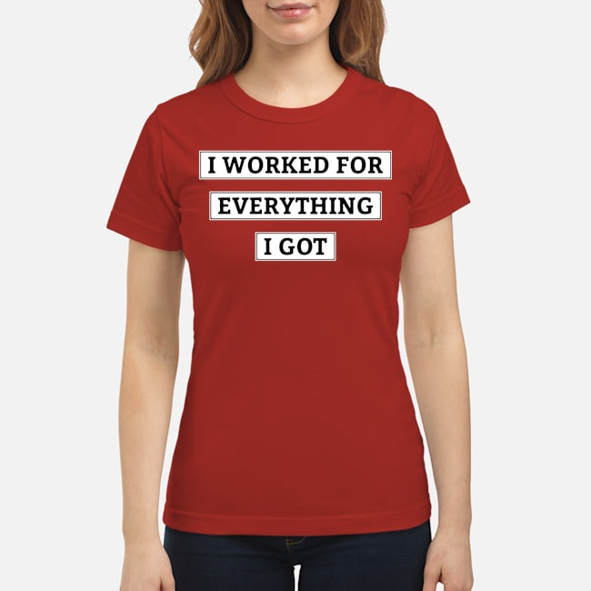 https://kingtees.shop/teephotos/2020/02/I-Worked-For-Everything-I-Got-Ladies.jpg