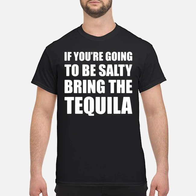 https://kingtees.shop/teephotos/2020/02/If-You%E2%80%99re-Going-To-Be-Salty-Bring-The-Tequila-Shirt.jpg