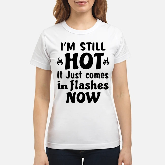 https://kingtees.shop/teephotos/2020/02/Im-Still-Hot-It-Just-Comes-in-Flashes-Now-Ladies.jpg