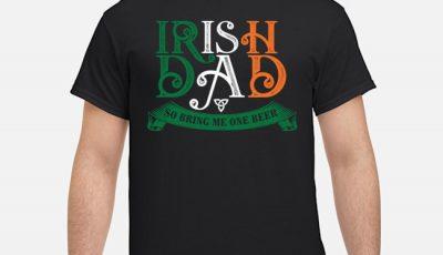 Irish Dad So Bring Me One Beer Shirt