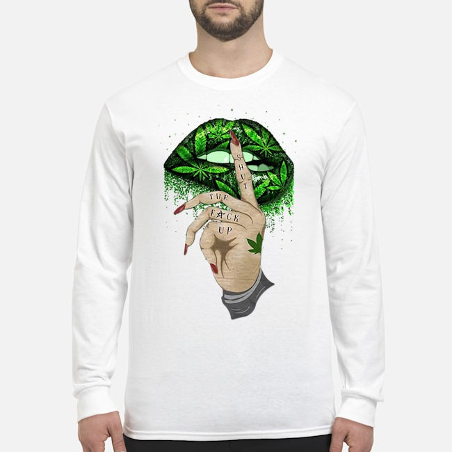Lips Weed Shut The Fuck Up Long Sleeved T-Shirt