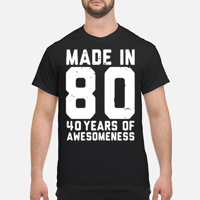 https://kingtees.shop/teephotos/2020/02/Made-In-80-40-Years-Of-Awesomeness-Shirt.jpg