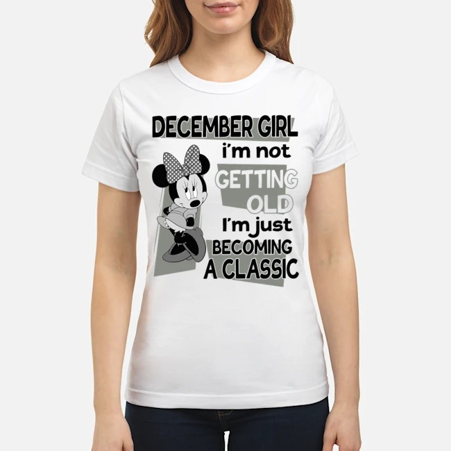 https://kingtees.shop/teephotos/2020/02/Minnie-Mouse-December-Girl-Im-Not-Getting-Old-Im-Just-Becoming-A-Classic-Ladies.jpg