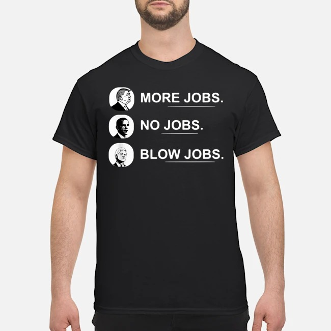 https://kingtees.shop/teephotos/2020/02/More-Jobs-No-Jobs-Blow-Job-Donald-Trump-2020-Shirt.jpg