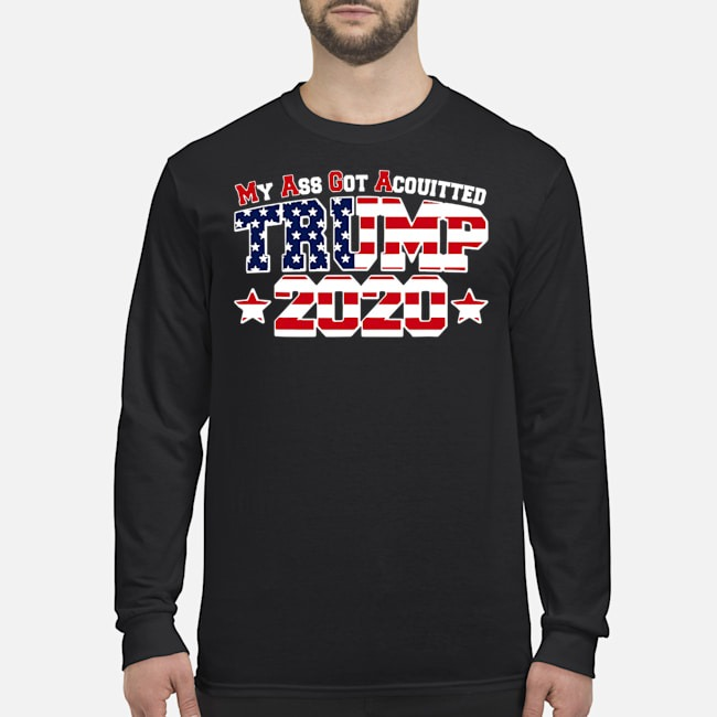My Ass Got Acquitted Pro Donald Trump 2020 Long Sleeved T-Shirt