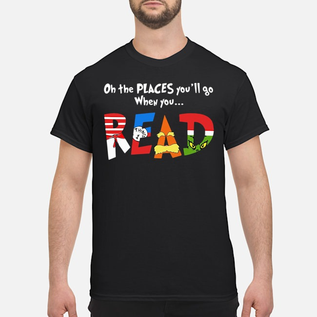 Oh The Places You'll Go When You Read Grinch Shirt