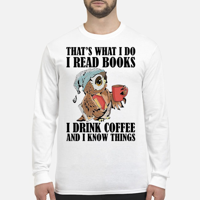 Owl that's what I do I read books I drink coffee and I know things Long Sleeved T-Shirt