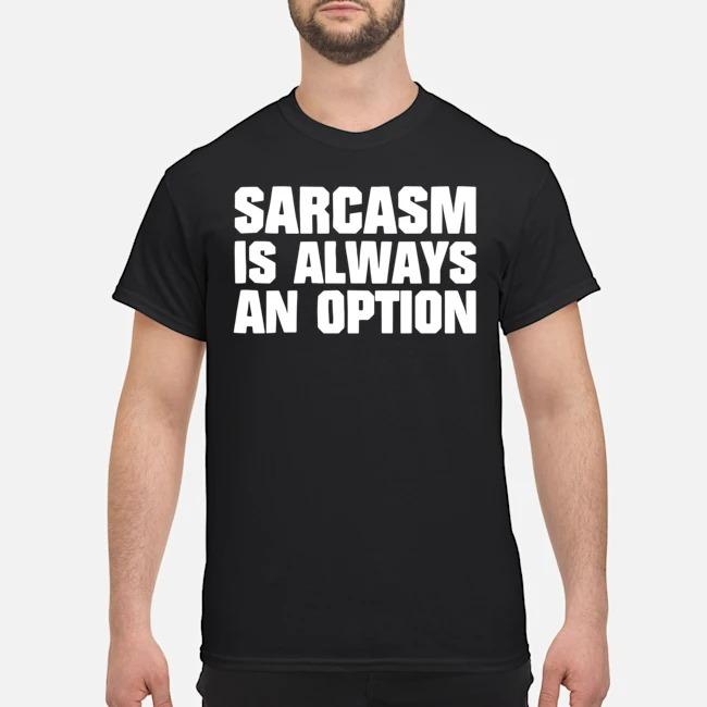 https://kingtees.shop/teephotos/2020/02/Sarcasm-Is-Always-An-Option-Shirt.jpg
